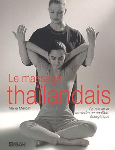 Le Massage thaïlandais : Se relaxer - Atteindre un équilibre énergétique