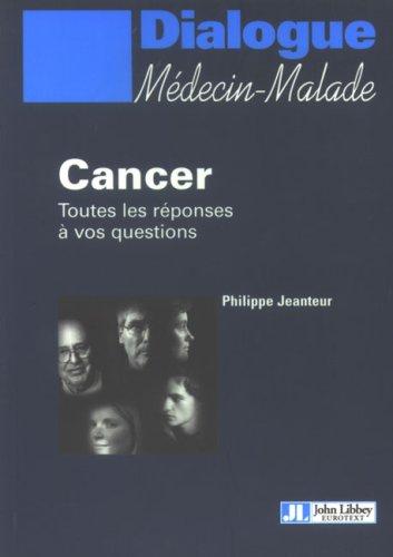 Cancer : Toutes les réponses à vos questions par Philippe Jeanteur