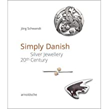 Simply Danish: Silver Jewellery – 20th Century/Silberschmuck des 20. Jahrhunderts