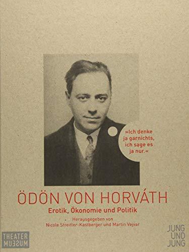 Ich denke ja gar nichts, ich sage es ja nur: Erotik, Ökonomie und Politik bei Ödön von Horváth