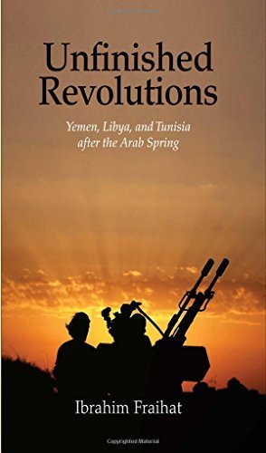 Unfinished Revolutions: Yemen, Libya, and Tunisia after the Arab Spring by Ibrahim Fraihat (2016-04-19)