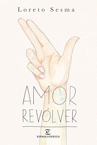 Amor revólver (ESPASAesPOESÍA) por Loreto Sesma Gotor