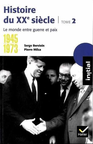 Histoire du XXe sicle : Tome 2, 1945-1973, le monde entre guerre et paix