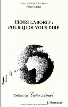 Henri laborit : pour quoi vous dire (Conversciences) par [Joliat, François]