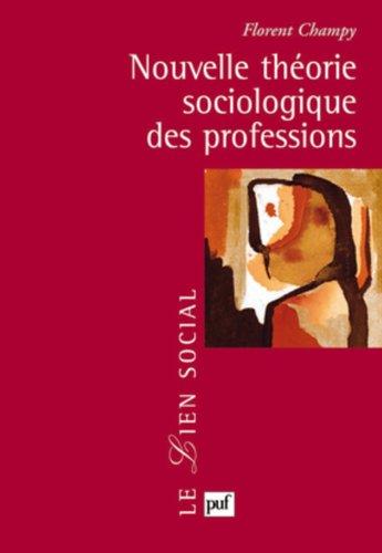 Nouvelle théorie sociologique des professions par Florent Champy