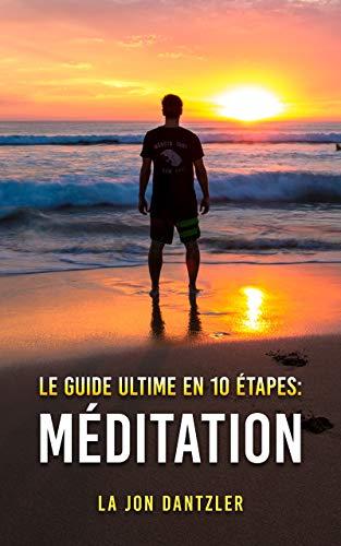 Le Guide Ultime en 10 Etapes: Méditation par  La Jon Dantzler