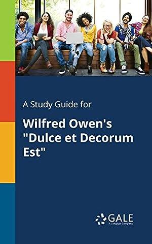 A Study Guide for Wilfred Owen's Dulce Et Decorum Est