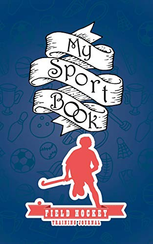 My sport book - Field hockey training journal: 200 pages with 5