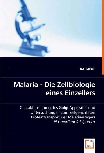 Malaria -Die Zellbiologie eines Einzellers: Charakterisierung des Golgi Apparates und Untersuchungen zum zielgerichteten Proteintransport des Malariaerregers Plasmodium falciparum