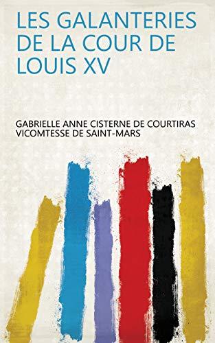 Les galanteries de la cour de Louis XV (French Edition)
