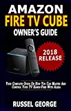Amazon Fire TV Cube Owner's Guide: Your Complete Guide On How You Can Master And Control Your TV Hands-Free With Alexa (English Edition)