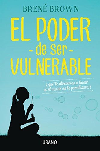 El poder de ser vulnerable (Crecimiento personal) por Brené Brown