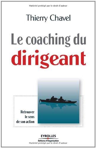 Le coaching du dirigeant: Retrouver le sens de son action
