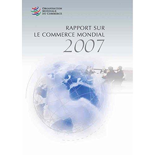 Rapport sur le commerce mondial 2007 : Soixante ans de coopération commerciale multilatérale : Qu'avons nous appris ?
