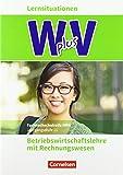 Wirtschaft f?r Fachoberschulen und H?here Berufsfachschulen - W plus V - H?here Berufsfachschule Nordrhein-Westfalen Neubearbeitung: Band 1: 11. ... Arbeitsbuch mit Lernsituationen