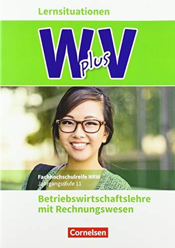 Wirtschaft für Fachoberschulen und Höhere Berufsfachschulen - W plus V - Höhere Berufsfachschule Nordrhein-Westfalen Neubearbeitung: Band 1: 11. ... Arbeitsbuch mit Lernsituationen