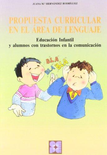 Propuesta curricular en el área del lenguaje: Educación Infantil y alumnos con trastornos en la comunicación (Educación especial y dificultades de aprendizaje)