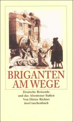 Briganten am Wege: Deutsche Reisende und das Abenteuer Italien (insel taschenbuch)