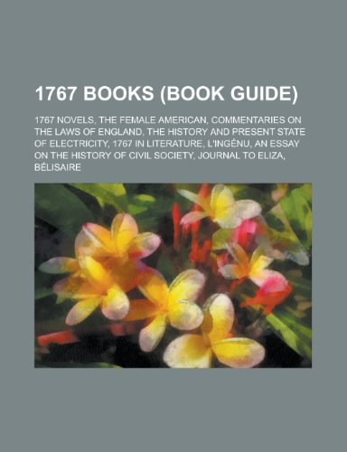1767 Books (Study Guide): 1767 Novels, the Female American, Commentaries on the Laws of England, the History and Present State of Electricity