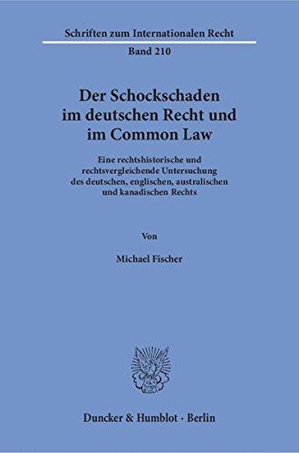 Der Schockschaden im deutschen Recht und im Common Law.: Eine rechtshistorische und rechtsvergleichende Untersuchung des deutschen, englischen, ... zum Internationalen Recht, Band 210