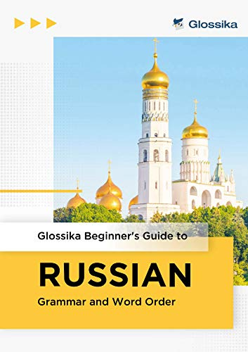 Beginner's Guide to Russian Grammar and Word Order: Start understanding full sentences in Russian! (English Edition)