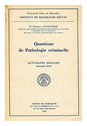 Questions de pathologie criminelle. Collection Actualités sociales, nouvelle série, 31. par Alexander Marcel (Dr)