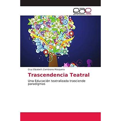 Trascendencia Teatral: Una Educación teatralizada trasciende paradigmas