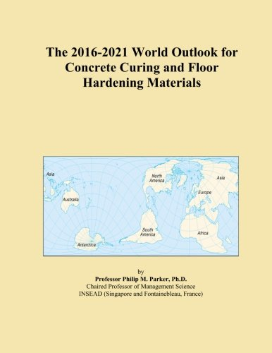 the-2016-2021-world-outlook-for-concrete-curing-and-floor-hardening-materials