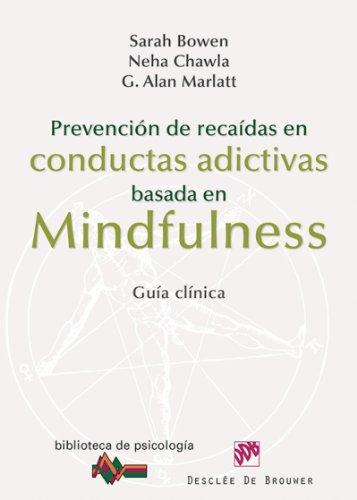 Prevención de recaídas en conductas adictivas basada en Mindfulness: 183 (Biblioteca de Psicología) por Sarah Bowen