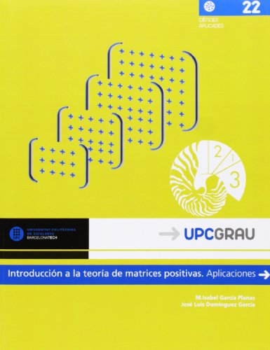 M.Isabel Garcia Planas - Introduccion a la teoria de matrices positivas: Aplicaciones (UPCGrau) Epub