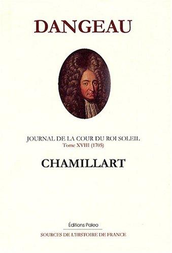 Journal d'un courtisan à la Cour du Roi Soleil : Tome 18, Michel de Chamillart (1705)