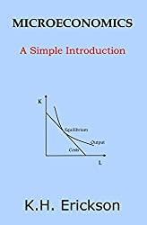 Microeconomics: A Simple Introduction by K. H. Erickson (2014-01-16)