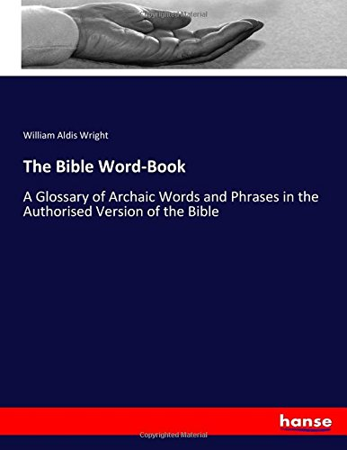the-bible-word-book-a-glossary-of-archaic-words-and-phrases-in-the-authorised-version-of-the-bible
