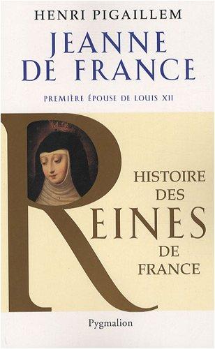 Jeanne de France : Première épouse de Louis XII par Henri Pigaillem