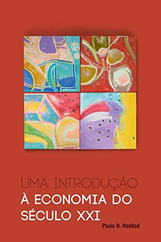 Uma introdução à economia do século XXI (Portuguese Edition) por Paulo R. Haddad