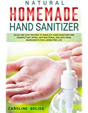 Natural Homemade Hand Sanitizer: Quick and Easy Recipes to Make DIY Hand Sanitizer and Disinfectant Wipes. Anti-bacterial and Anti-viral Ingredients for a Germ-free Life