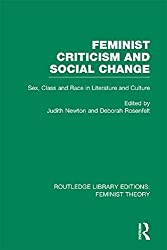 Feminist Criticism and Social Change (RLE Feminist Theory): Sex, class and race in literature and culture