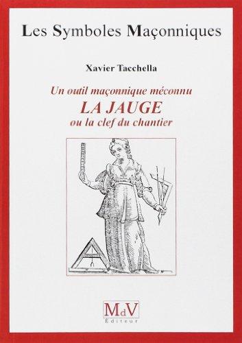 Un outil maçonnique méconnu, la jauge ou le clef du chantier par Xavier Tacchella
