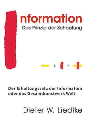 Information - Das Prinzip der Schöpfung: Der Erhaltungssatz der Information oder das Gesamtkunstwerk Welt