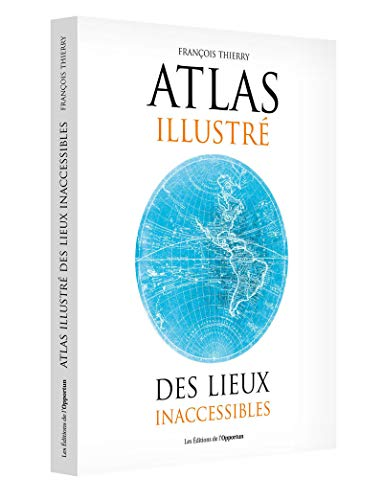 Atlas illustré des lieux inaccessibles par Francois Thierry