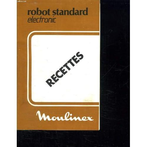 ROBOT STANDARD ELECTRONIC. RECETTES. MAYONNAISES. POTAGES. ENTREES. GARNITURES. ENTREES. VIANDEES ET POISSONS. BISCUITS...