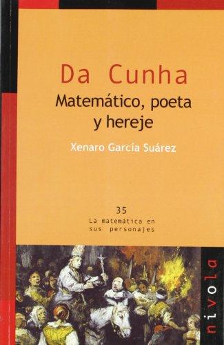 Da Cunha. Matemático, poeta y hereje (La matemática en sus personajes) por Xenaro García Suárez