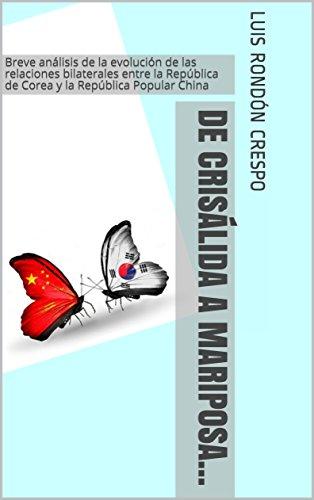 De crisálida a mariposa...: Breve análisis de la evolución de las relaciones bilaterales entre la República de Corea y la República Popular China