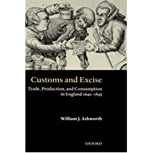 [(Customs and Excise: Trade, Production and Consumption in England 1640-1845 )] [Author: William Ashworth] [Oct-2003]