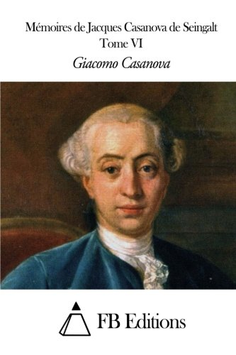 Mmoires de J. Casanova de Seingalt - Tome VI