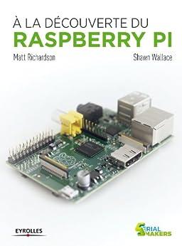 A la découverte du  Raspberry Pi par [Wallace, Shawn, Richardson, Matt]