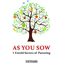 AS YOU SOW : 7 Untold Secrets of Parenting