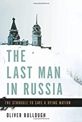 The Last Man in Russia: The Struggle to Save a Dying Nation by Oliver Bullough (2013-04-30)