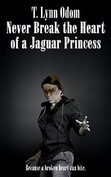 Never Break the Heart of a Jaguar Princess: (Book 3) (The Jaguar Princess Rules) (English Edition) di [Odom, T. Lynn]
