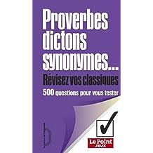 Proverbes, dictons, synonymes. Révisez vos classiques: 500 questions pour vous tester